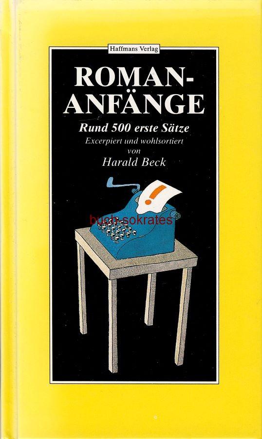 Harald Beck (Hg.): Roman-Anfänge. Rund 500 erste Sätze - ISBN: 3-251-00210-4 (1992)