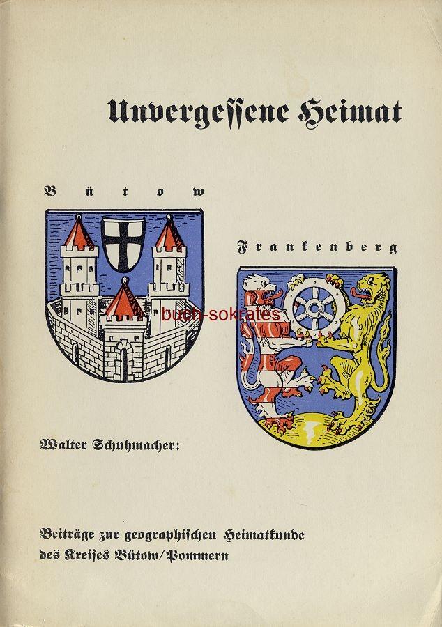 Walter Schuhmacher: Unvergessene Heimat. Beiträge zur geographischen Heimatkunde des Kreises Bütow / Pommern. (1966)