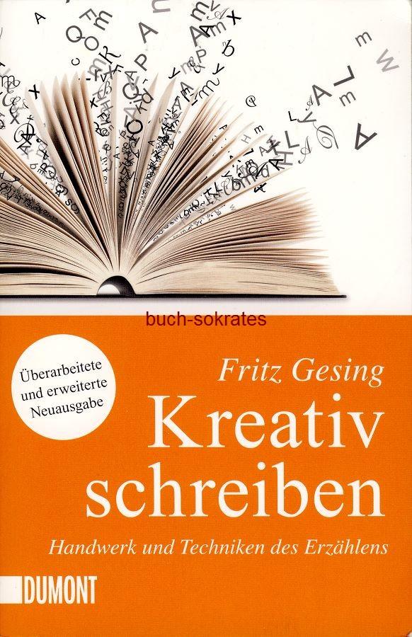 Fritz Gesing: Kreativ schreiben. Handwerk und Techniken des Erzählens. Das Standardwerk - vollständig überarbeitet und erweitert.  (ISBN: 978-3-8321-6267-2 / 9783832162672) (2015)