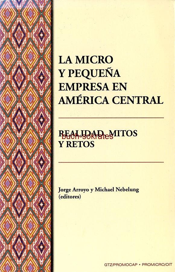 Jorge Arroyo / Michael Nebelung (Hg.): La micro y pequeña empresa en América Central. Realidad, mitos y retos (ISBN: 9977-12-627-5) (2002)