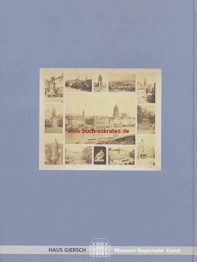Großkinsky, Manfred (Red.) / Haus Giersch (Hg.): Frühe Photographie im Rhein-Main-Gebiet 1839 - 1885 (2003)