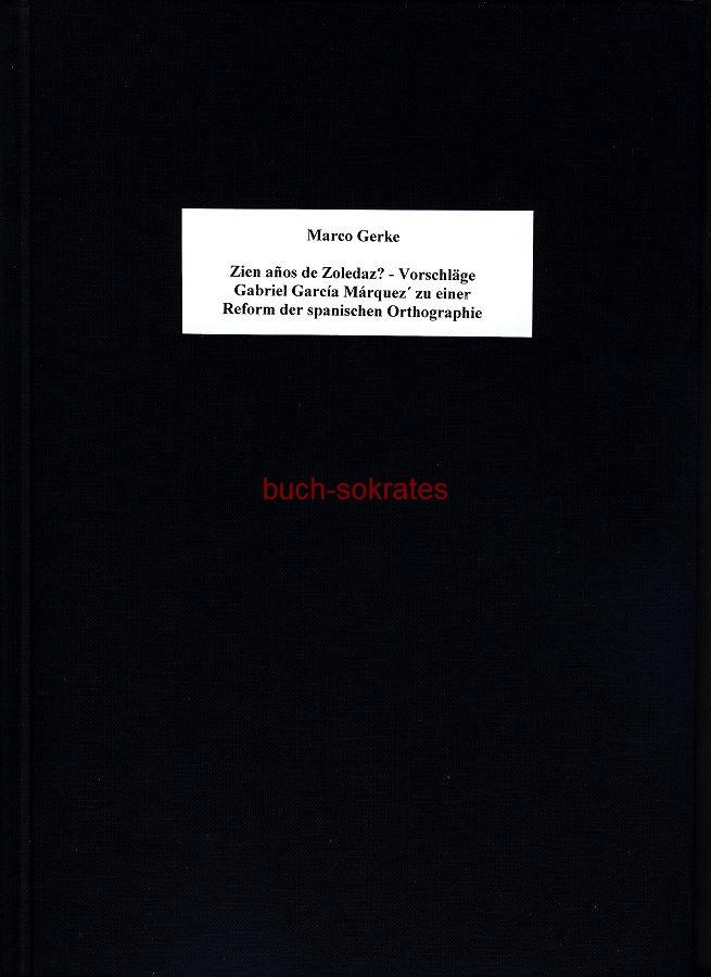 Marco Gerke: Zien años de Zoledaz? - Vorschläge Gabriel García Márquez zu einer Reform der spanischen Orthographie (1998)