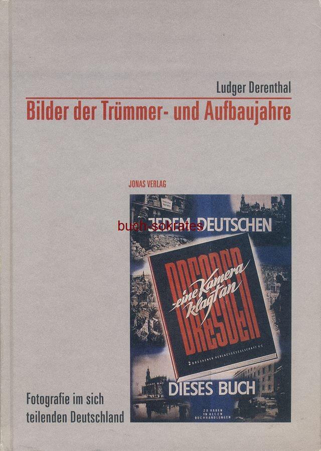 Ludger Derenthal: Bilder der Trümmer- und Aufbaujahre. Fotografie im sich teilenden Deutschland - ISBN: 3-89445-249-8 (2017)