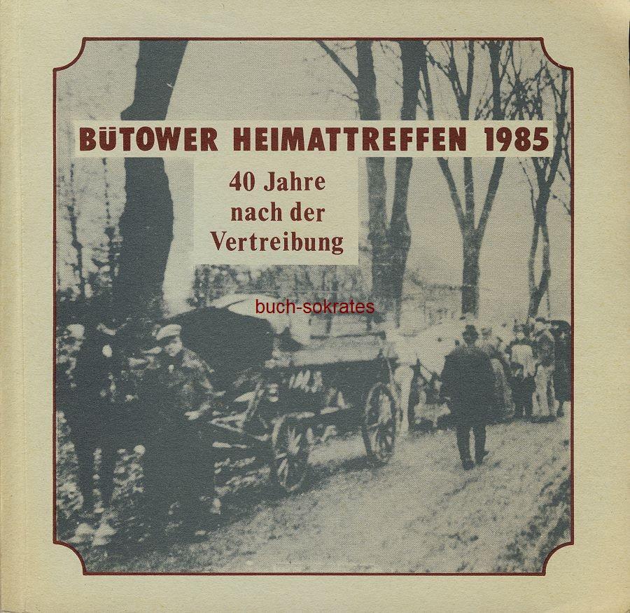Landkreis Waldeck-Frankenberg (Hg.) / Eva Brase / Kurt Zielke (Bearbeitung): Bütower Heimattreffen 1985. 40 Jahre nach der Vertreibung. Zum 13. Patenschaftstreffen der Bütower am 24. und 25. August 1985 in Frankenberg (Eder) (1985)