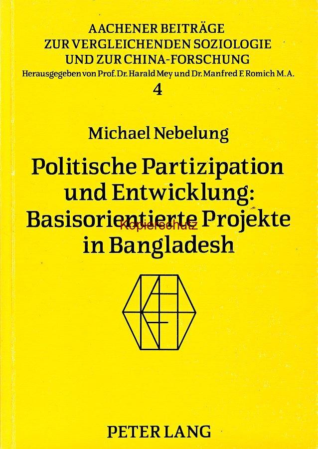 Michael Nebelung: Politische Partizipation und Entwicklung: Basisorientierte Projekte in Bangladesh . (ISSN: 0178-1332 / 01781332; ISBN: 3-8204-9652-1 / 3820496521). Aachener Beiträge zur vergleichenden Soziologie und zur China-Forschung, Bd. 4. (1986)
