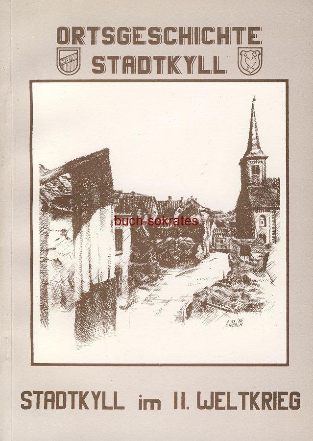 Ortsgemeinde Stadtkyll (Hg.): Stadtkyll im II. Weltkrieg. Zusammengestellt und bearbeitet vom Arbeitskreis Ortsgeschichte Stadtkyll (2017)