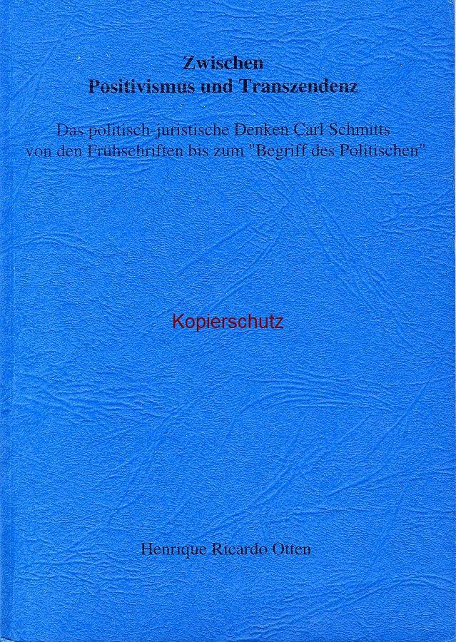 Henrique Ricardo Otten: Zwischen Positivismus und Transzendenz. Das politisch-juristische Denken Carl Schmitts von den Frühschriften bis zum Begriff des Politischen (1996)