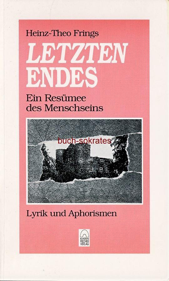 Heinz-Theo Frings: Letzten Endes. Ein Resümee des Menschseins. Lyrik und Aphorismen (1992)
