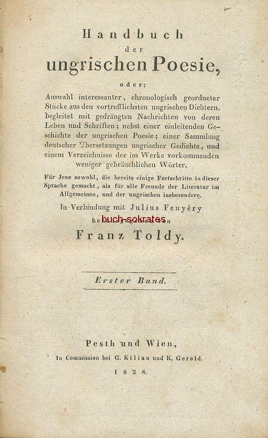 Franz Toldy: Handbuch der ungarischen Poesie oder: Auswahl interessanter, chronologisch geordneter Stücke aus den vortrefflichsten ungrischen Dichtern, begleitet mit gedrängten Nachrichten von deren Leben und Schriften (1828)