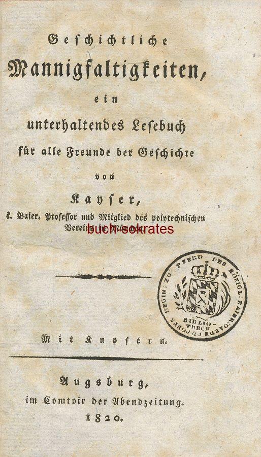 Georg Heinrich Kayser: Geschichtliche Mannigfaltigkeiten, ein unterhaltsames Lesebuch für alle Freunde der Geschichte (1820)