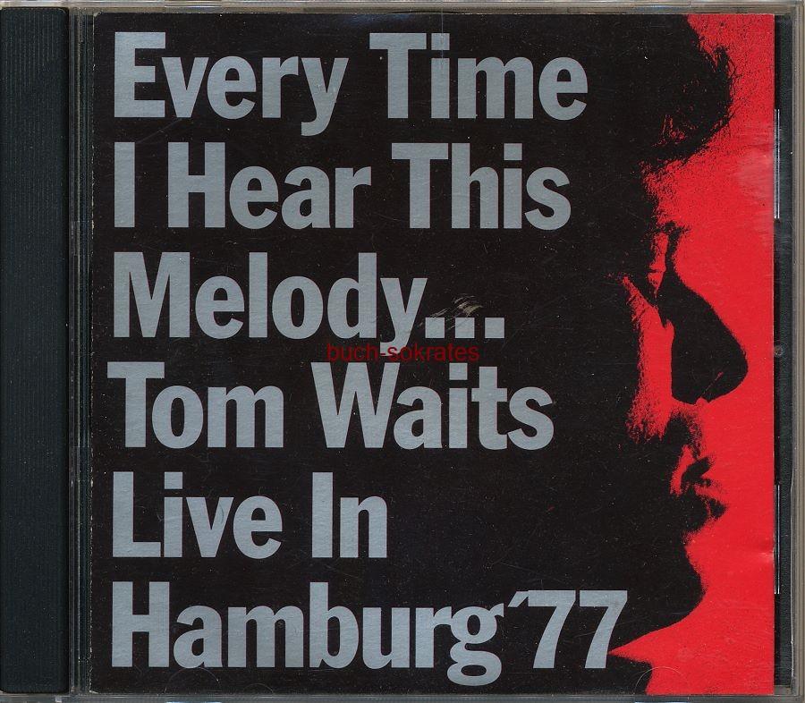 Tom Waits: Every Time I Hear This Melody… Tom Waits live in Hamburg 1977 (o.J.)