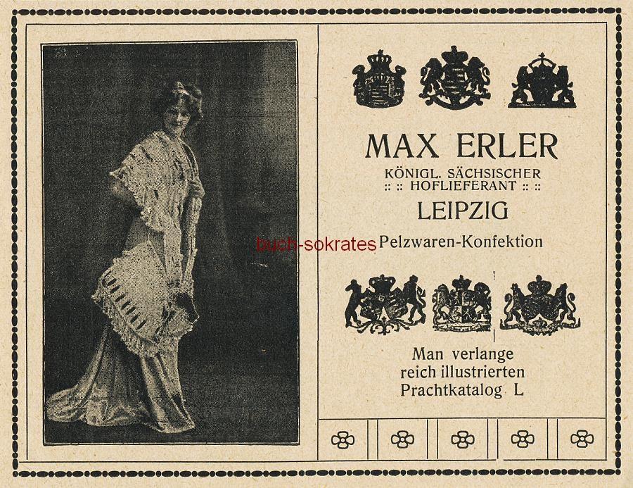 Werbe-Anzeige / Werbung/Reklame Max Erler, Königl. sächsischer Hoflieferant - Pelzwaren-Konfektion - Max Erler, Leipzig (DK15)