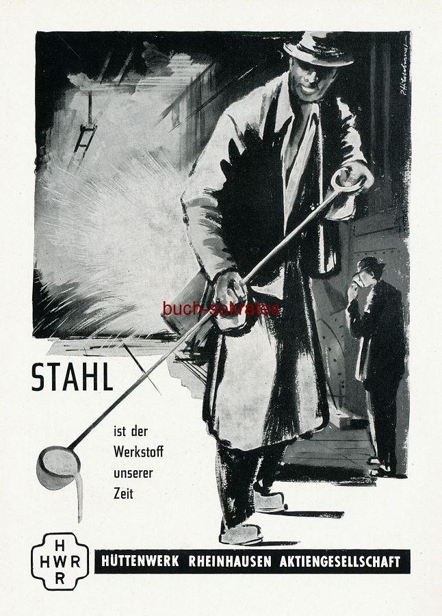Werbe-Anzeige / Werbung/Reklame Stahl ist der Werkstoff unserer Zeit - Hüttenwerk Rheinhausen AG (SZ55)