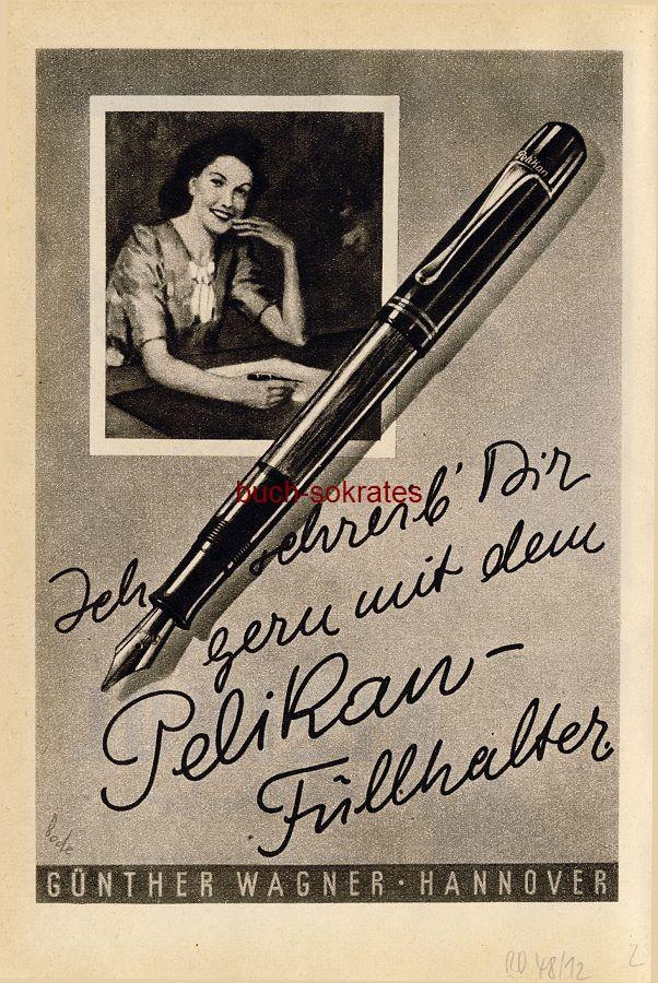 Werbe-Anzeige / Werbung/Reklame Pelikan Füllhalter - Günther Wagner, Hannover (RD48/12)
